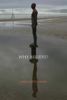Why Believe? by Professor John Cottingham