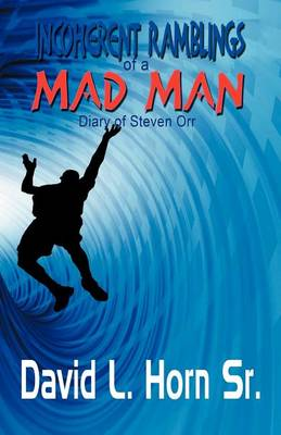 Incoherent Ramblings of a Mad Man by David L Horn Sr
