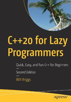C++20 for Lazy Programmers: Quick, Easy, and Fun C++ for Beginners by Will Briggs