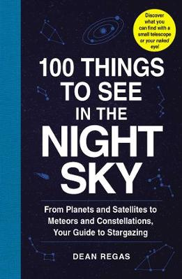 100 Things to See in the Night Sky by Dean Regas