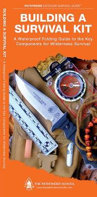 Building a Survival Kit: A Waterproof Folding Guide to the Key Components for Wilderness Survival by Dave Canterbury