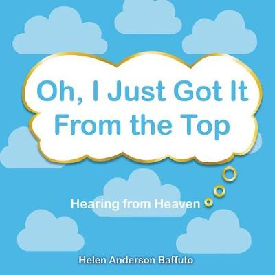 Oh, I Just Got It from the Top by Helen Anderson Baffuto