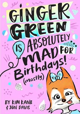 Ginger Green is Absolutely MAD for Birthdays! (Mostly) by Kim Kane