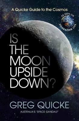 Is the Moon Upside Down?: A Quick Guide to the Cosmos by Greg Quicke