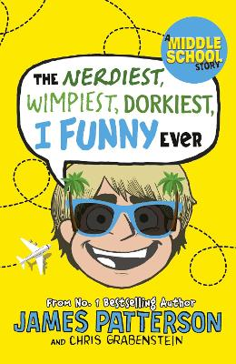 The Nerdiest, Wimpiest, Dorkiest I Funny Ever: (I Funny 6) by James Patterson