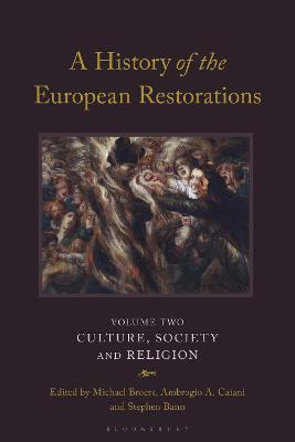 A History of the European Restorations: Culture, Society and Religion book