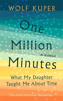 One Million Minutes: What My Daughter Taught Me About Time by Wolf Kuper