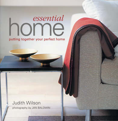 Essential Home: Putting Together Your Perfect Home by Judith Wilson