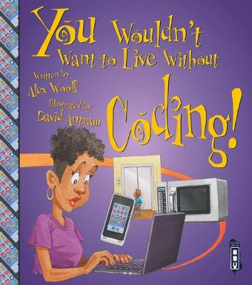 You Wouldn't Want To Live Without Coding! by Alex Woolf