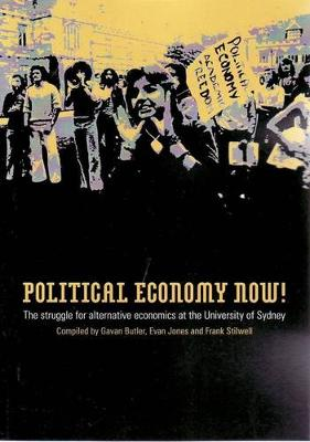 Political Economy Now!: the Struggle for Alternative Economics at the University of Sydney by Gavan Butler