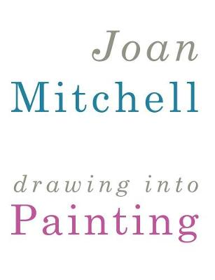 Joan Mitchell - Drawing into Painting by Mark Rosenthal