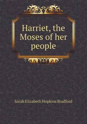 Harriet, the Moses of Her People by Sarah Elizabeth Hopkins Bradford