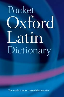 Pocket Oxford Latin Dictionary by The late James Morwood