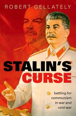 Stalin's Curse: Battling for Communism in War and Cold War by Robert Gellately