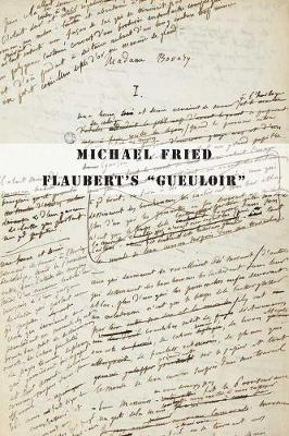 "Flaubert's ""Gueuloir"" by Michael Fried"