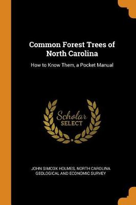 Common Forest Trees of North Carolina: How to Know Them, a Pocket Manual by John Simcox Holmes