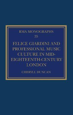 Felice Giardini and Professional Music Culture in Mid-Eighteenth-Century London book
