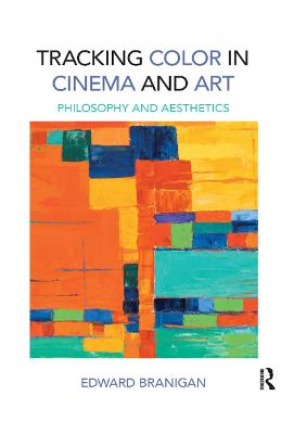 Tracking Color in Cinema and Art: Philosophy and Aesthetics by Edward Branigan