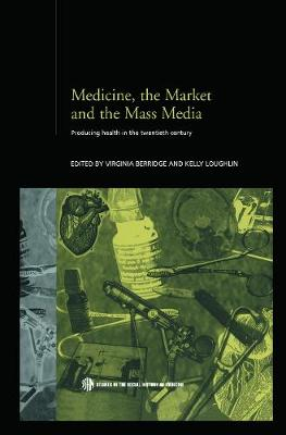 Medicine, the Market and the Mass Media book