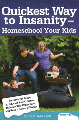 Quickest Way to Insanity - Homeschool Your Kids by Julie Anderson