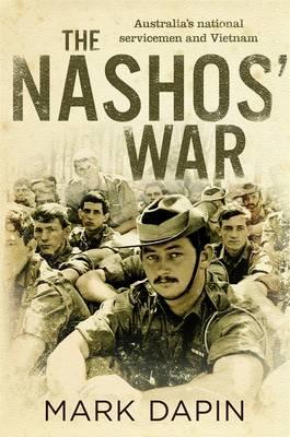 The Nashos' War: Australia's National Servicemen And Vietnam by Mark Dapin