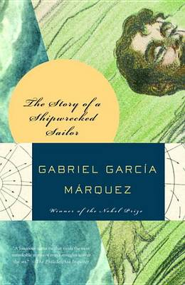 Story of a Shipwrecked Sailor Who Drifted on a Life Raft for Ten Days by Gabriel Garcia Marquez