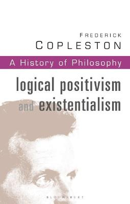 History of Philosophy Logical Positivism and Existentialism Vol 11 by Frederick C. Copleston