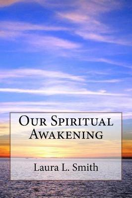 Our Spiritual Awakening by Laura L Smith