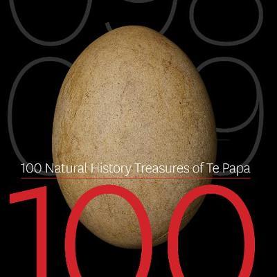 100 Natural History Treasures of Te Papa: 100 Amazing Objects from the Te Papa Natural History Collection by