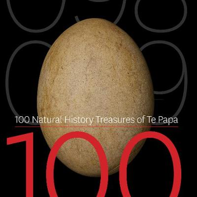 100 Natural History Treasures of Te Papa: 100 Amazing Objects from the Te Papa Natural History Collection by