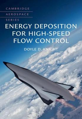 Cambridge Aerospace Series: Series Number 47: Energy Deposition for High-Speed Flow Control by Doyle D. Knight