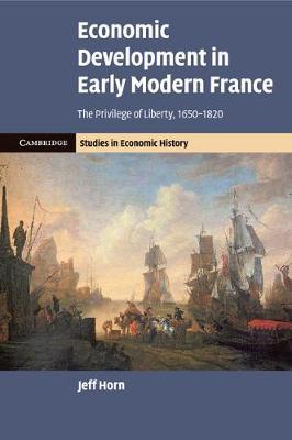 Economic Development in Early Modern France by Jeff Horn