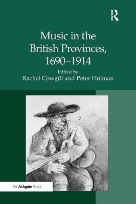 Music in the British Provinces, 1690-1914 by Peter Holman
