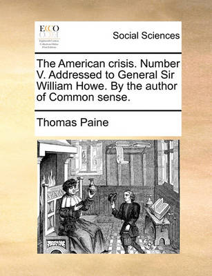 The American Crisis. Number V. Addressed to General Sir William Howe. by the Author of Common Sense by Thomas Paine