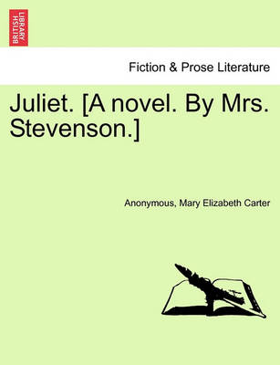 Juliet. [A Novel. by Mrs. Stevenson.] by Anonymous