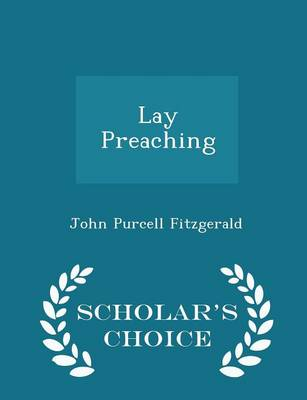Lay Preaching - Scholar's Choice Edition by John Purcell Fitzgerald