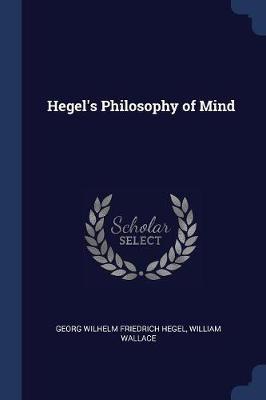 Hegel's Philosophy of Mind by Georg Wilhelm Friedrich Hegel