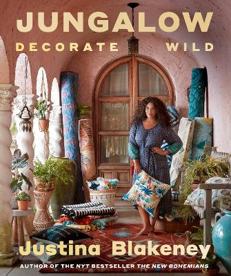 Jungalow: Decorate Wild: The Life and Style Guide by Justina Blakeney