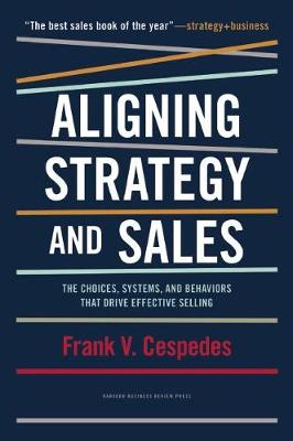 Aligning Strategy and Sales by Frank V. Cespedes