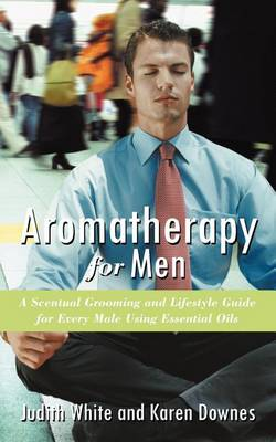 Aromatherapy for Men by Karen Downes
