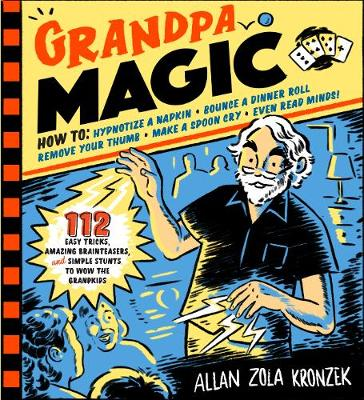 Grandpa Magic: 116 Easy Tricks, Amazing Brainteasers, and Simple Stunts to Wow the Grandkids by Allan Zola Kronzek