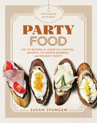 The Artisanal Kitchen: Party Food by Susan Spungen