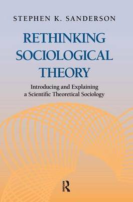 Rethinking Sociological Theory by Stephen K. Sanderson