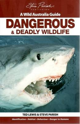 Dangerous and Deadly Wildlife by Ted Lewis