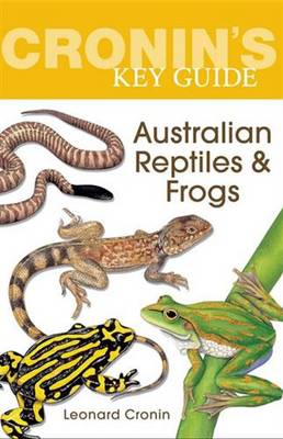 Cronin'S Key Guide to Australian Reptiles and Frogs by Leonard Cronin