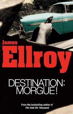 Destination: Morgue by James Ellroy