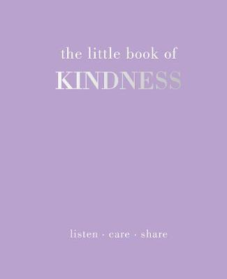 The Little Book of Kindness: Listen. Care. Share by Joanna Gray