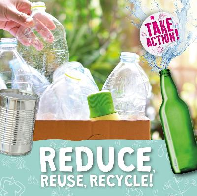 Reduce, Reuse, Recycle! by Kirsty Holmes