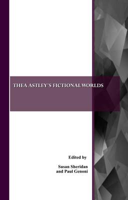 Thea Astley's Fictional Worlds by Paul Genoni