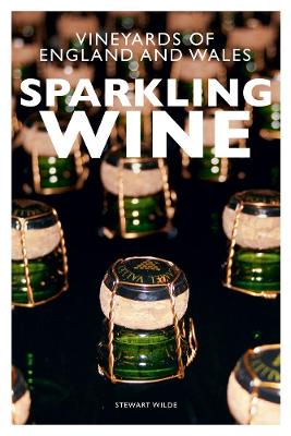 Sparkling Wine: The Vineyards of England and Wales by Stewart Wilde